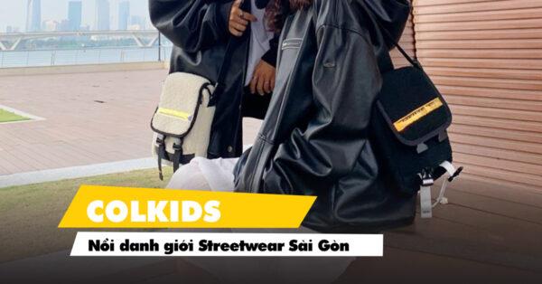 Colkids – Local Brand Sài Gòn nổi danh giới Streetwear
