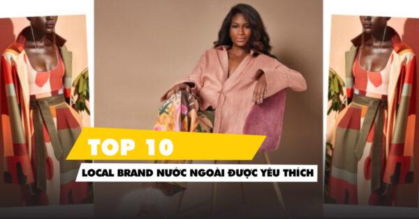 Local brand nước ngoài: Top 10 thương hiệu bạn nên trải nghiệm