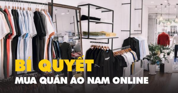 Mua quần áo nam online: Bí quyết chọn được đồ vừa đẹp vừa rẻ